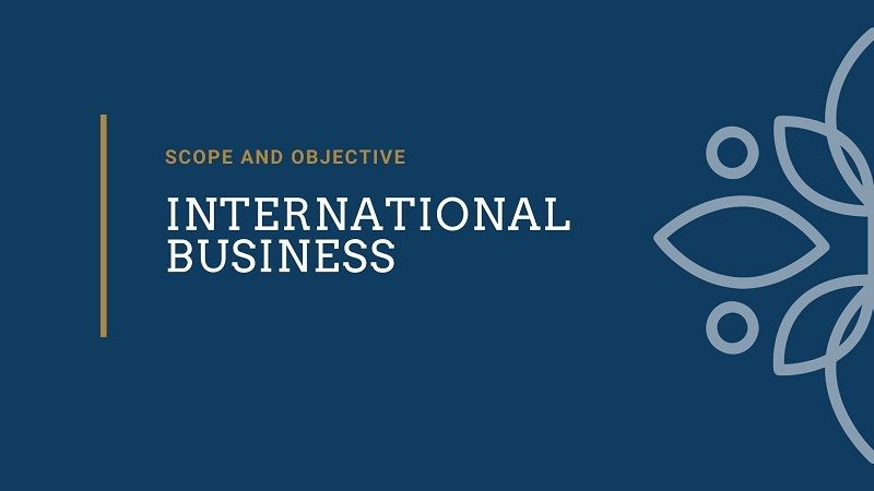 Scope And Objectives Of International Business
